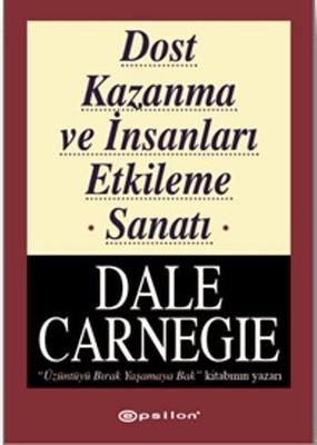 Dost Kazanma ve İnsanları Etkileme Sanatı Dale Carnegie