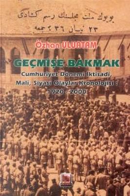 Geçmişe Bakmak Cumhuriyet Dönemi İktisadi, Mali, Siyasi Olaylar Kronolojisi1920-2000