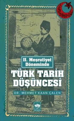 II. Meşrutiyet Döneminde Türk Tarih Düşüncesi Mehmet Kaan Çalen