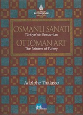 Osmanlı Sanatı Türkiye'nin Ressamları / Ottoman Art the Painters of Turkey