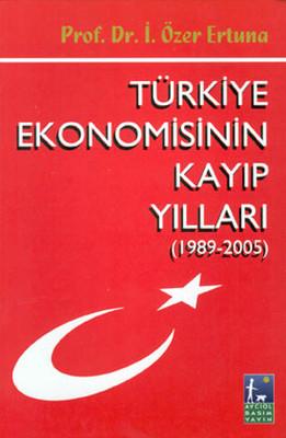 Türkiye Ekonomisinin Kayıp Yılları (1989-2005)