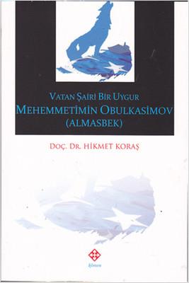 Vatan Şairi Bir Uygur Mehemmetimin Obulkasimov (Almasbek)